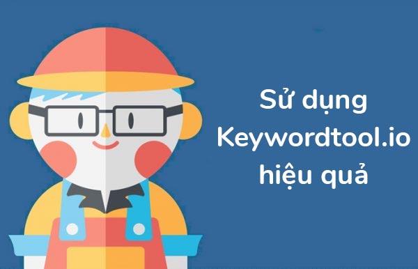 Keywordtool.io là gì ? Hướng dẫn nghiên cứu từ khóa sử dụng keywordtool.io hiệu quả