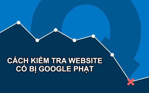 9 Cách kiểm tra website có bị Google phạt và 9 gợi ý khắc phục